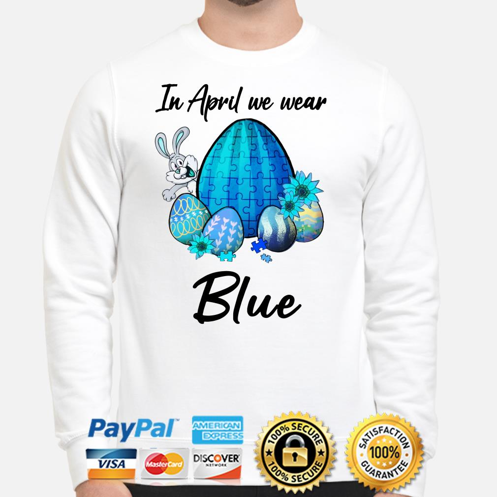 In April we wear blue Autism Easter bunny eggs Sweater