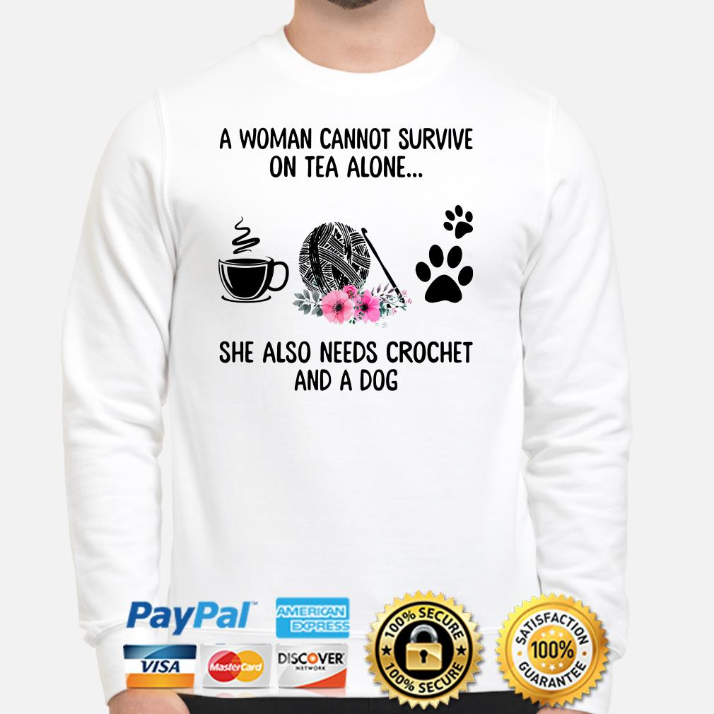 A woman cannot survive on tea alone she also needs crochet and a dog Sweater
