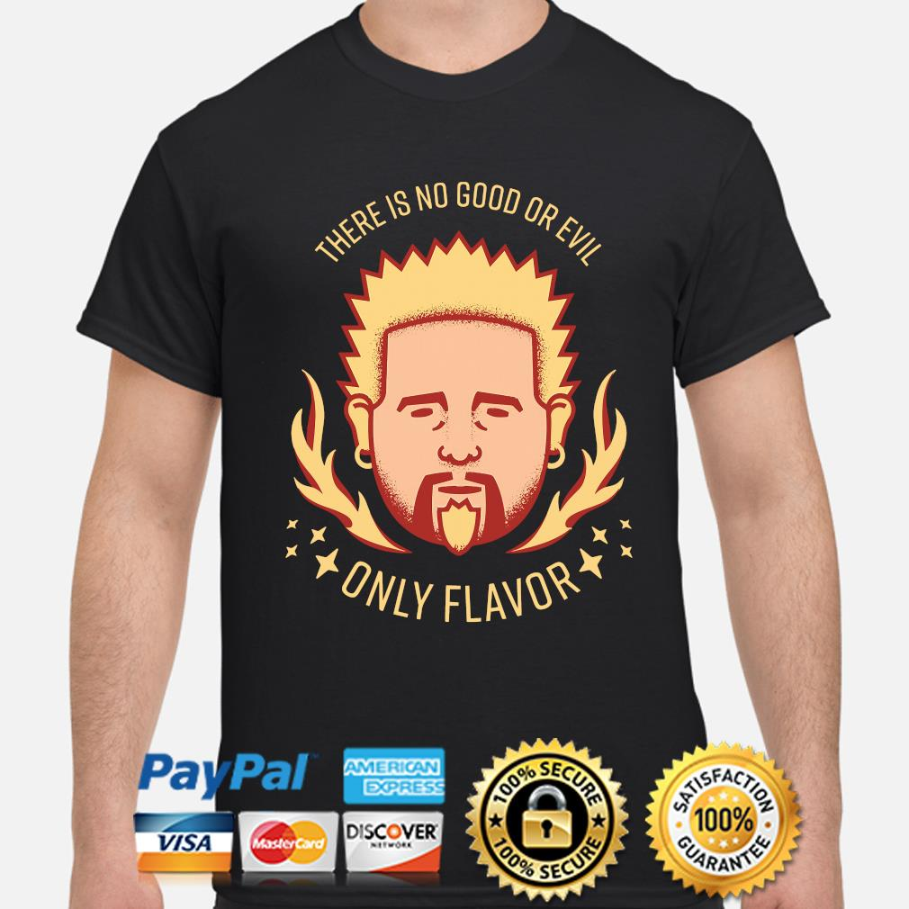 There is no good or evil only flavor shirt