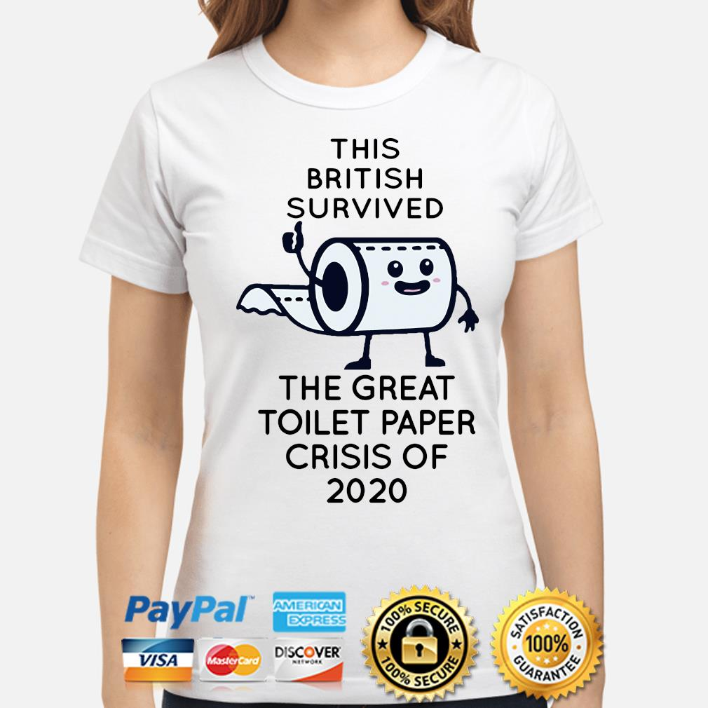 This British survived the great toilet paper crisis of 2020 s ladies-shirt