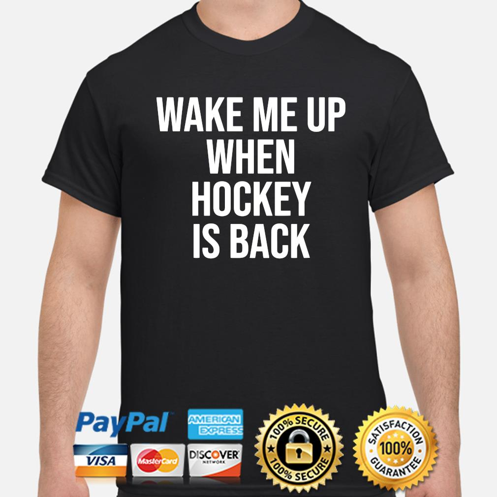 Wake me up when hockey is back shirt