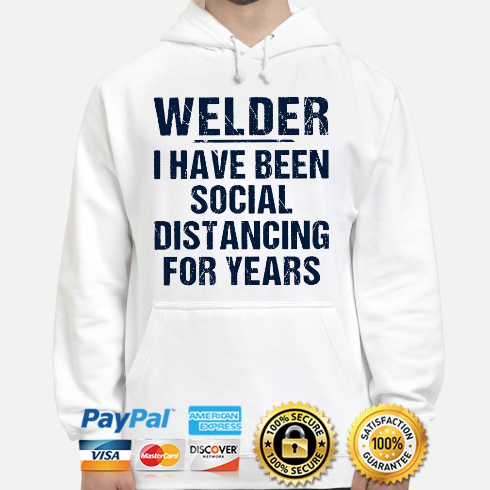 Welder I have been social distancing for years s hoodie