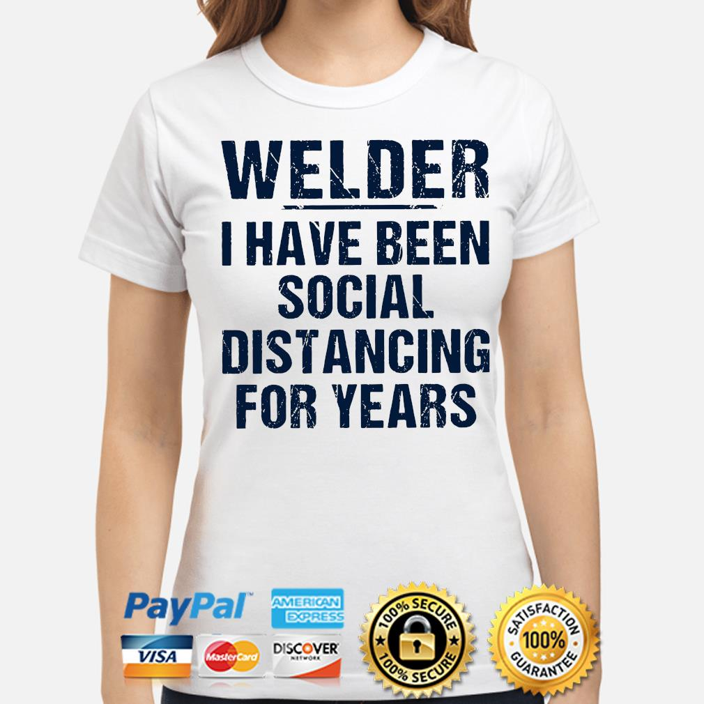 Welder I have been social distancing for years s ladies-shirt