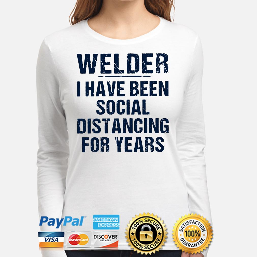 Welder I have been social distancing for years s long-sleeve