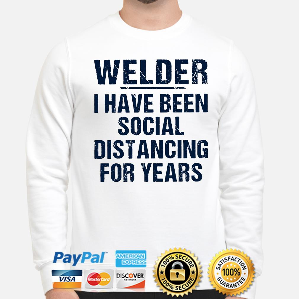 Welder I have been social distancing for years s sweater