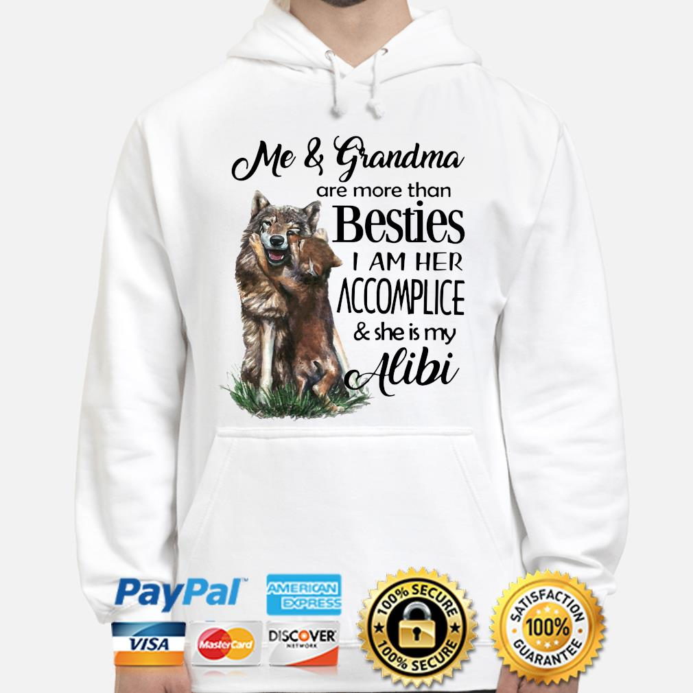 Wolf Me and grandma are more than besties I am her accomplice s hoodie