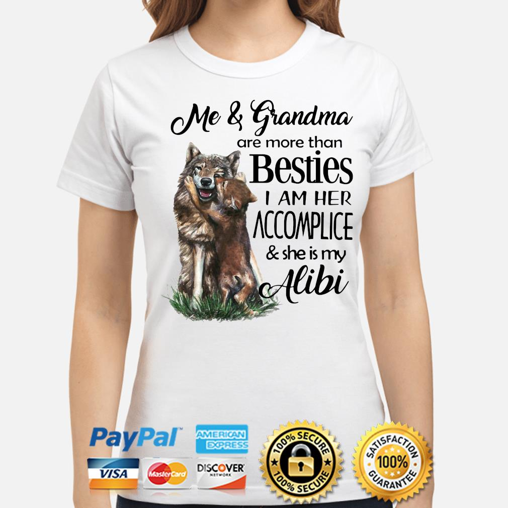 Wolf Me and grandma are more than besties I am her accomplice s ladies-shirt