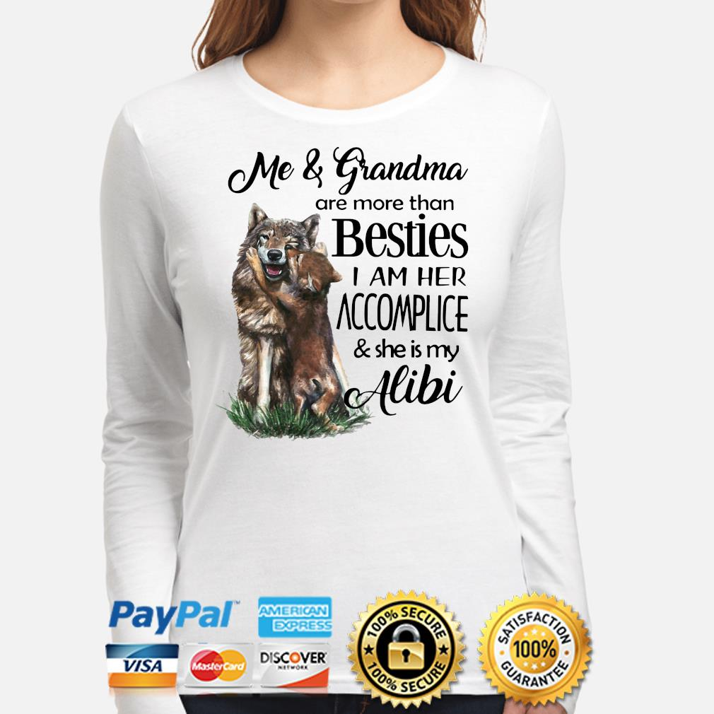 Wolf Me and grandma are more than besties I am her accomplice s long-sleeve