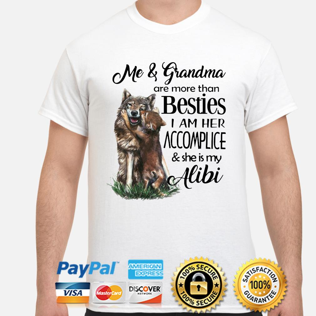 Wolf Me and grandma are more than besties I am her accomplice shirt