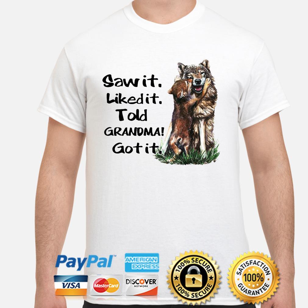 Wolf saw it liked it told grandma got it shirt