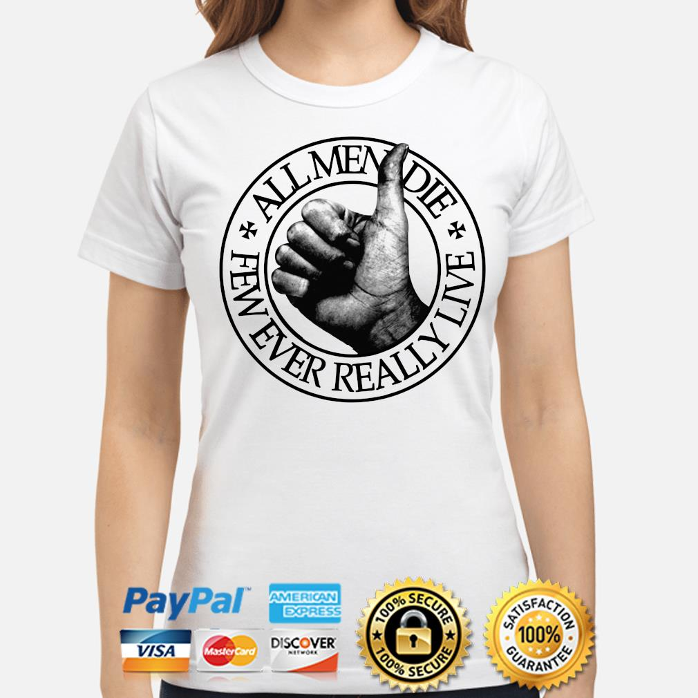 All men die few ever really live s ladies-shirt