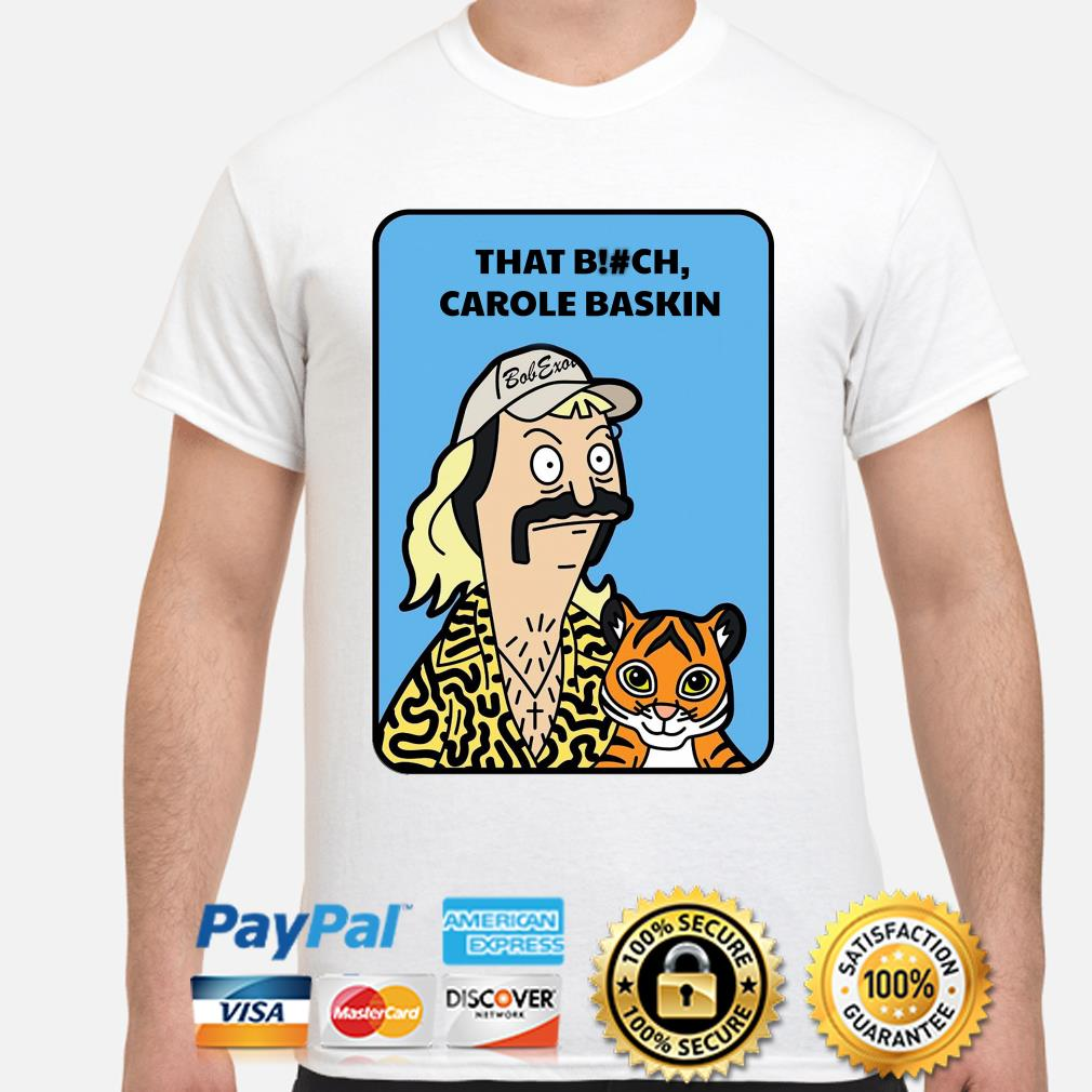 Bob Exotic That bitch Carole Baskin shirt