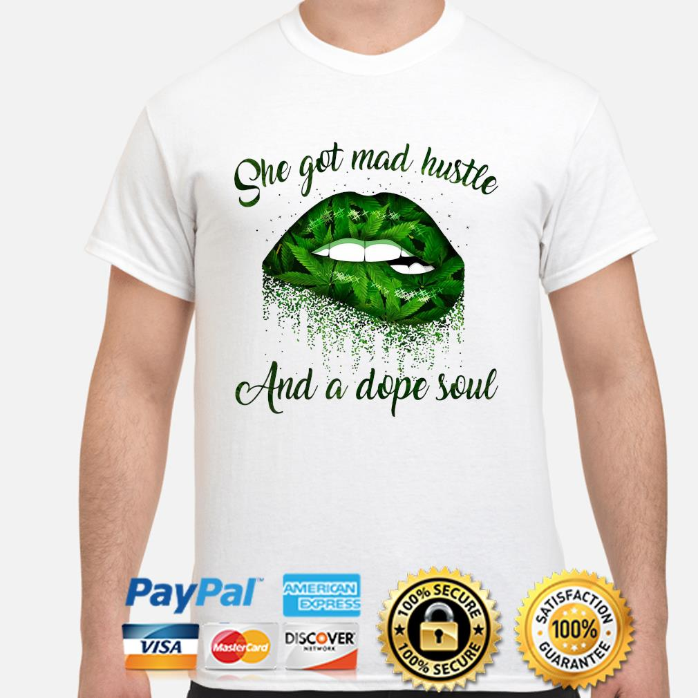 Weed Lip she got mad hustle and dope soul shirt
