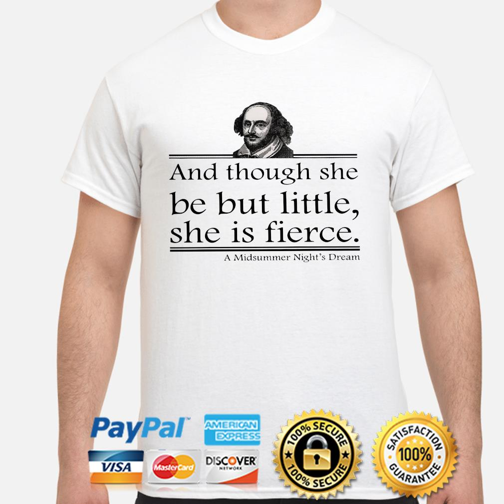 William Shakespeare And though she be but little she is fierce shirt