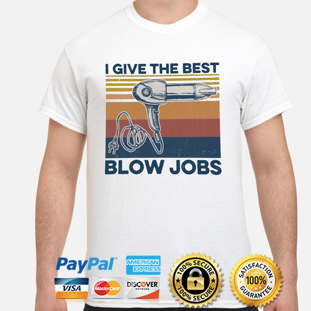 Hair dryer I give the best blow jobs vintage shirt