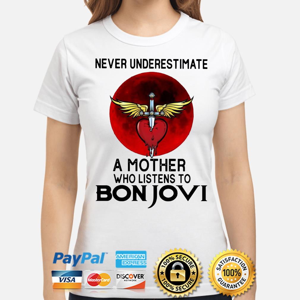 Never underestimate a mother who listens to Bon Jovi s ladies-shirt