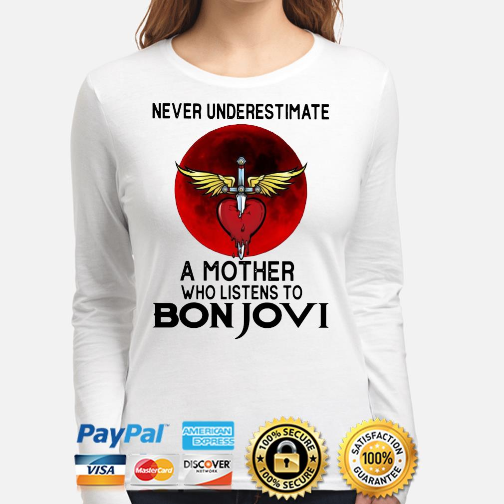 Never underestimate a mother who listens to Bon Jovi s long-sleeve