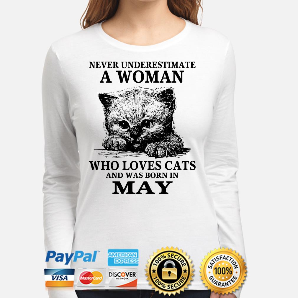 Never underestimate a woman who loves cats and was born in may s long-sleeve