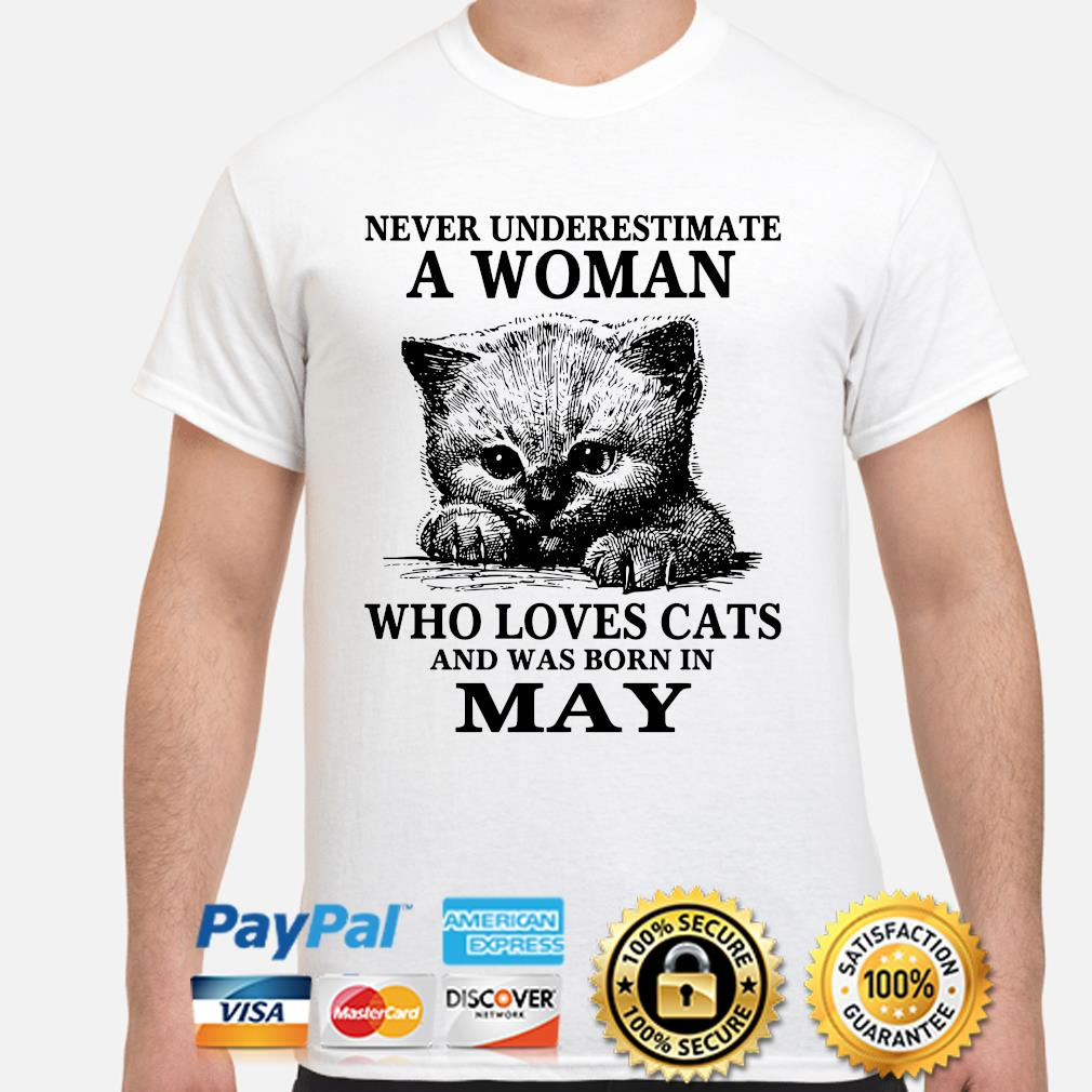 Never underestimate a woman who loves cats and was born in may shirt