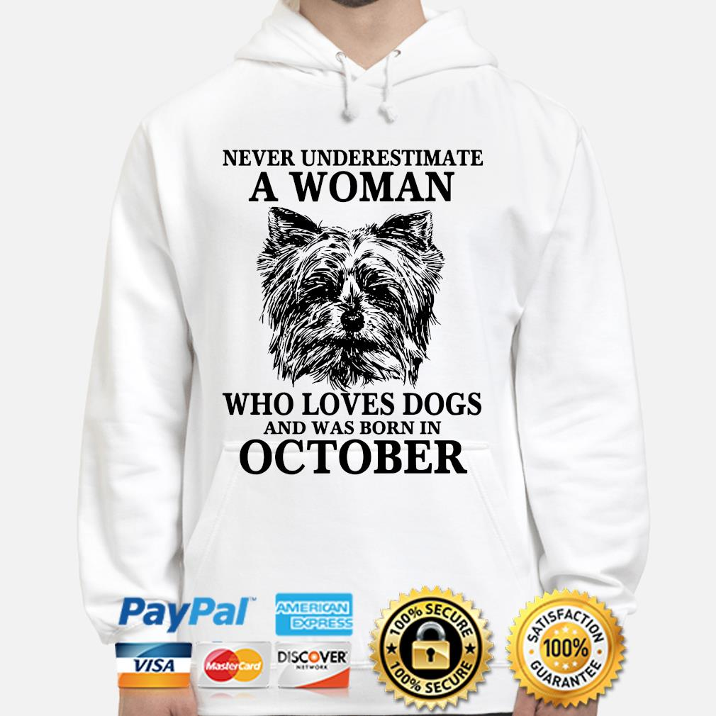 Never underestimate a woman who loves dogs and was born in October s hoodie