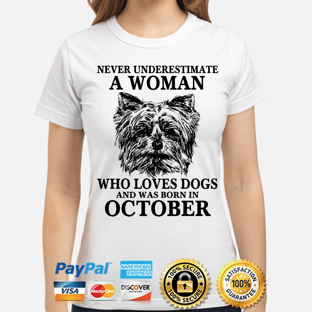 Never underestimate a woman who loves dogs and was born in October s ladies-shirt