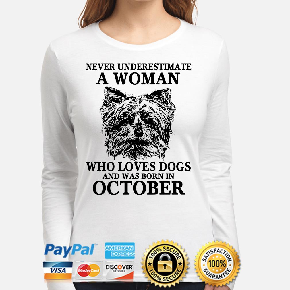 Never underestimate a woman who loves dogs and was born in October s long-sleeve
