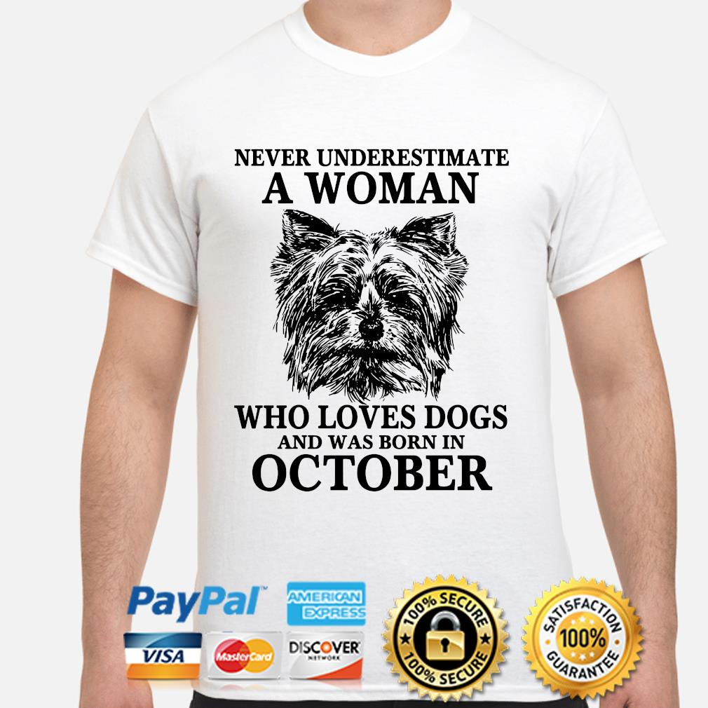 Never underestimate a woman who loves dogs and was born in October shirt