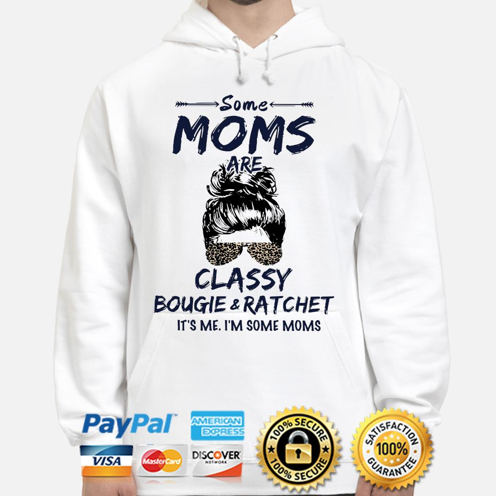Some Moms Classy bougie ratchet it's me I'm some Moms s hoodie