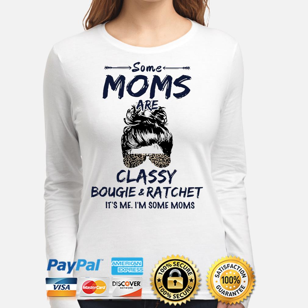 Some Moms Classy bougie ratchet it's me I'm some Moms s long-sleeve
