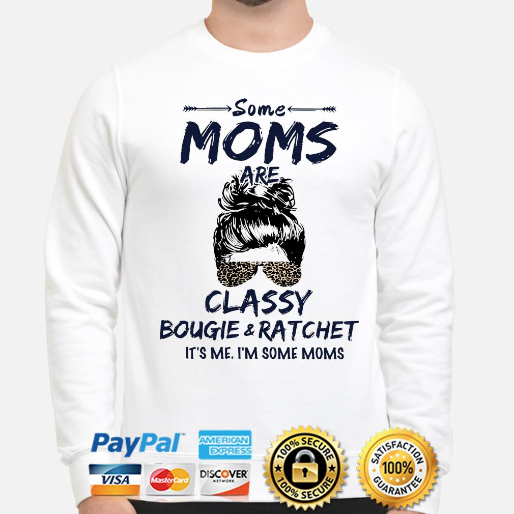Some Moms Classy bougie ratchet it's me I'm some Moms s sweater