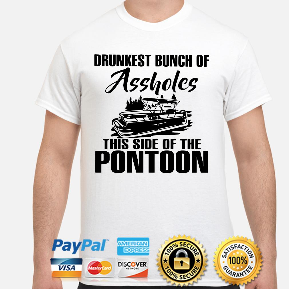 Bunch of Asshole this side of the Pontoon shirt