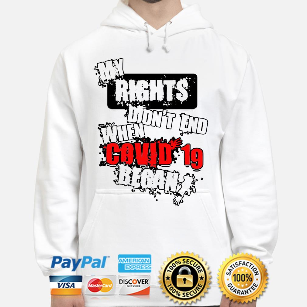 My rights didn't end when Covid 19 began s hoodie