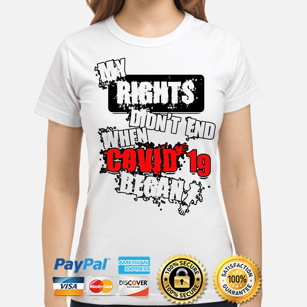 My rights didn't end when Covid 19 began s ladies-shirt