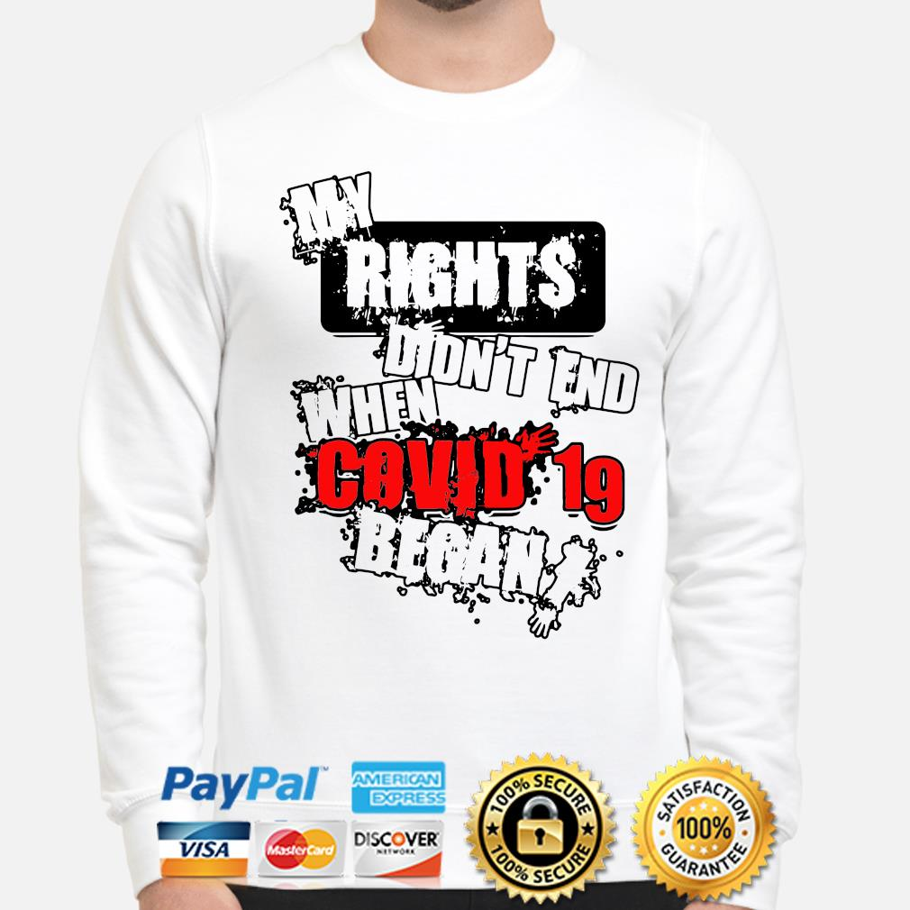 My rights didn't end when Covid 19 began s sweater
