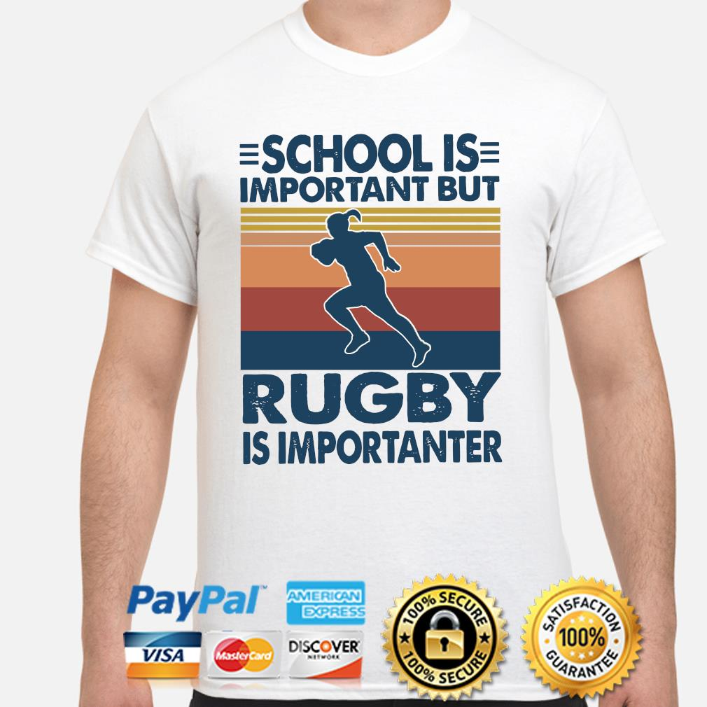 School is important but Rugby Is Importanter vintage shirt