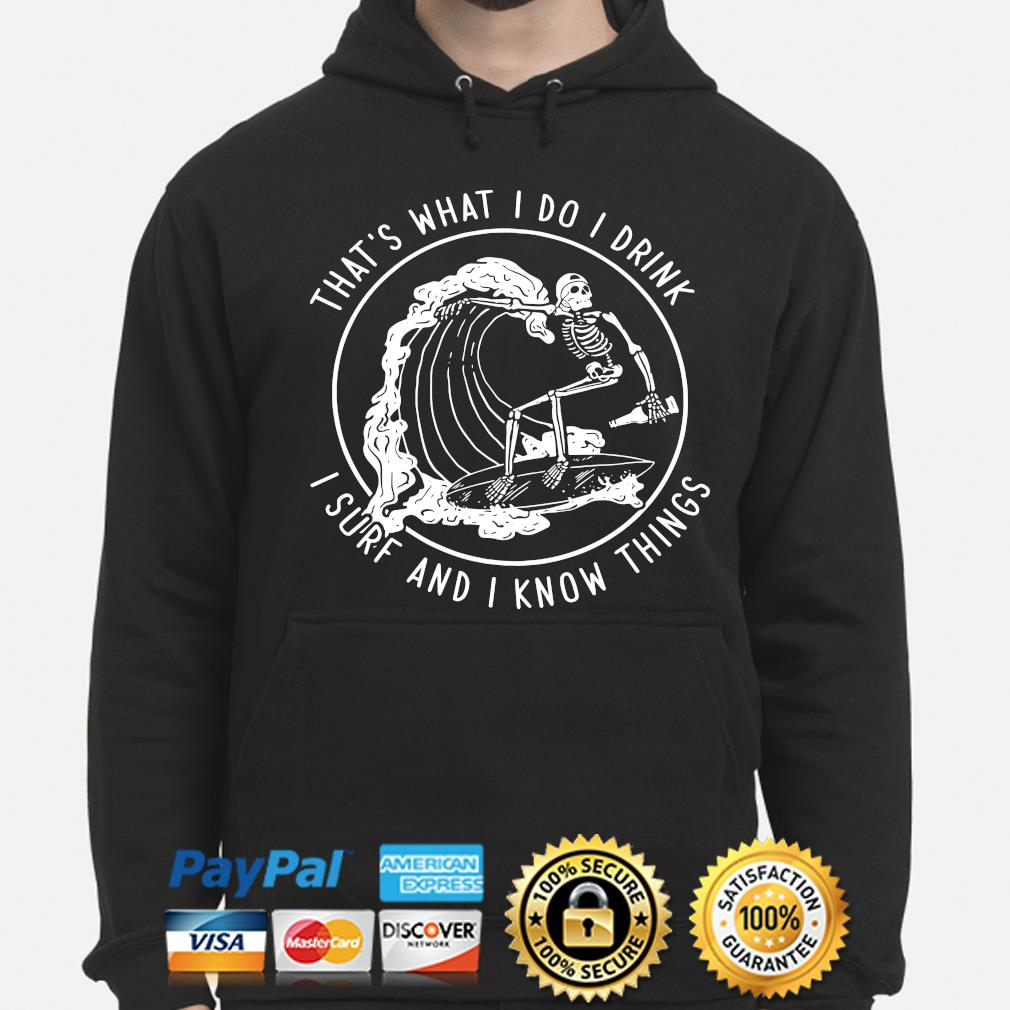 Skeleton that's what I do I drink I surf and I know things s hoodie