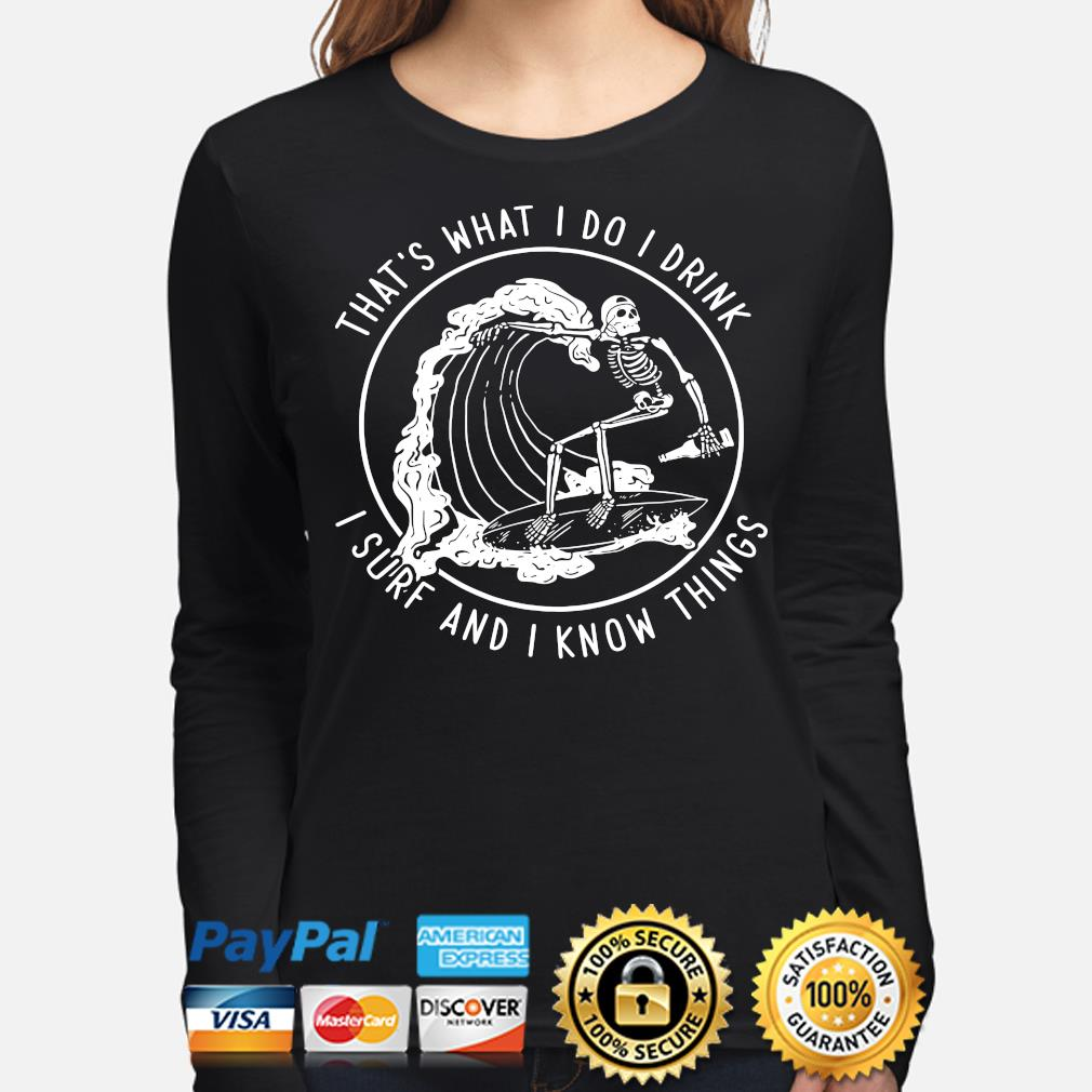 Skeleton that's what I do I drink I surf and I know things s long-sleeve