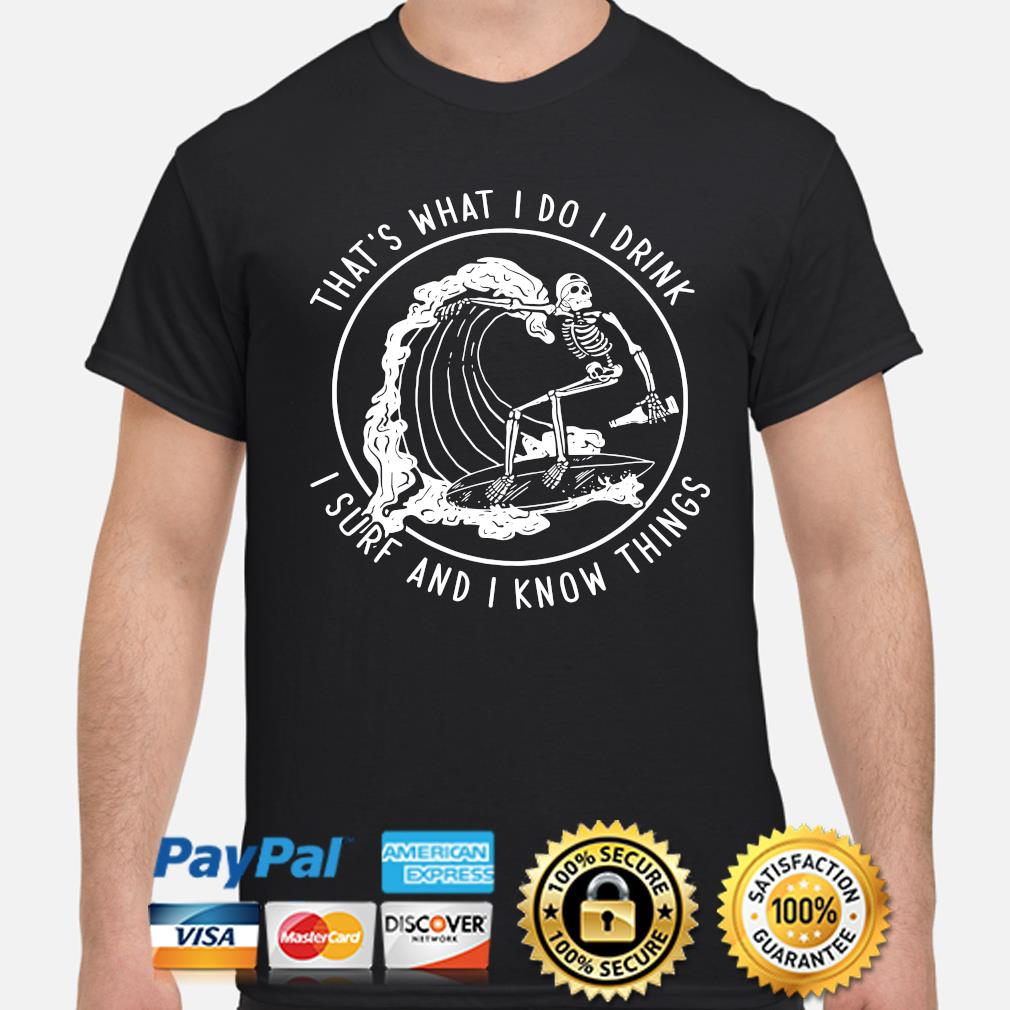 Skeleton that's what I do I drink I surf and I know things shirt