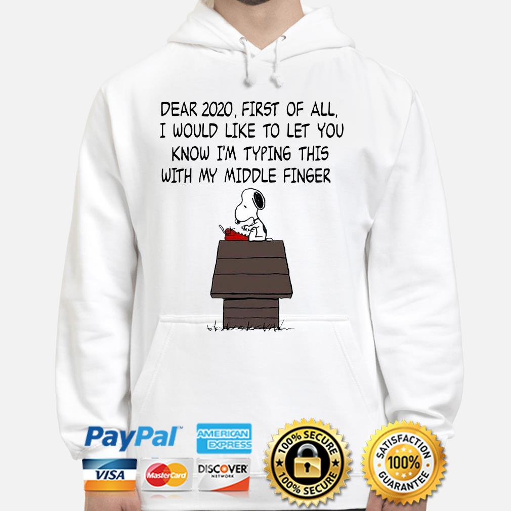 Snoopy Dear 2020 first of all I would like to let you know I'm typing this with middle finger s hoodie