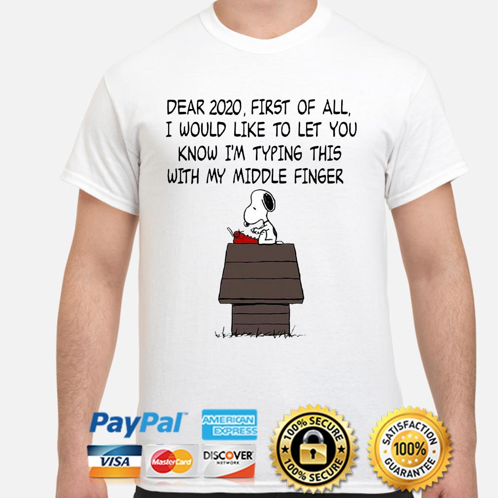 Snoopy Dear 2020 first of all I would like to let you know I'm typing this with middle finger shirt