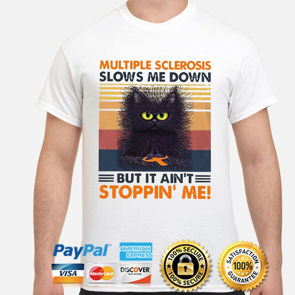 Black Cat Multiple Sclerosis slow me down but it ain't stoppin' me vintage shirt
