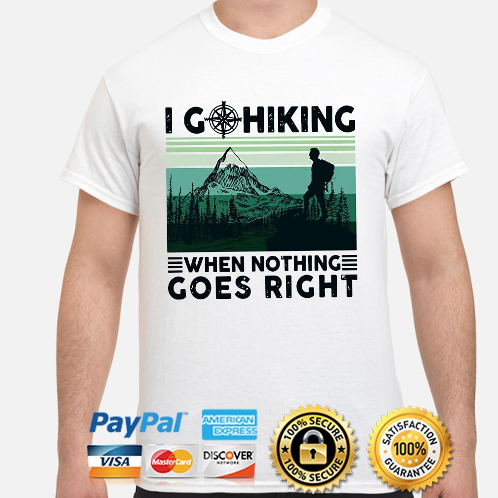 I Go Hiking when nothing goes right vintage shirt