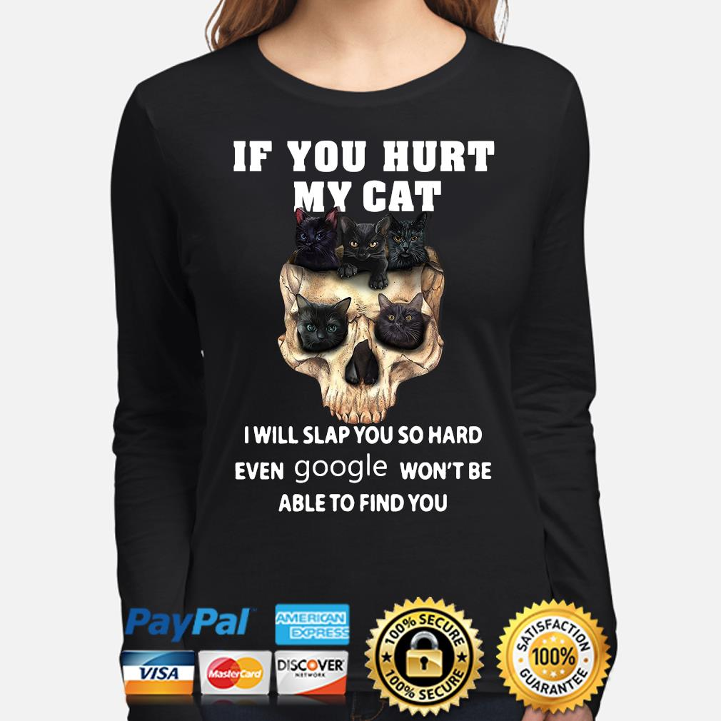 Skull Black Cats If you hurt my Cat I will slap you hard even Google won't be able to find you s long-sleeve