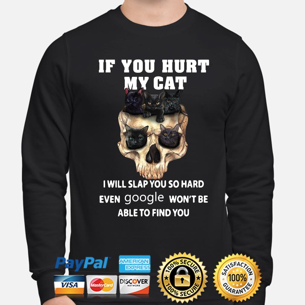 Skull Black Cats If you hurt my Cat I will slap you hard even Google won't be able to find you s sweater