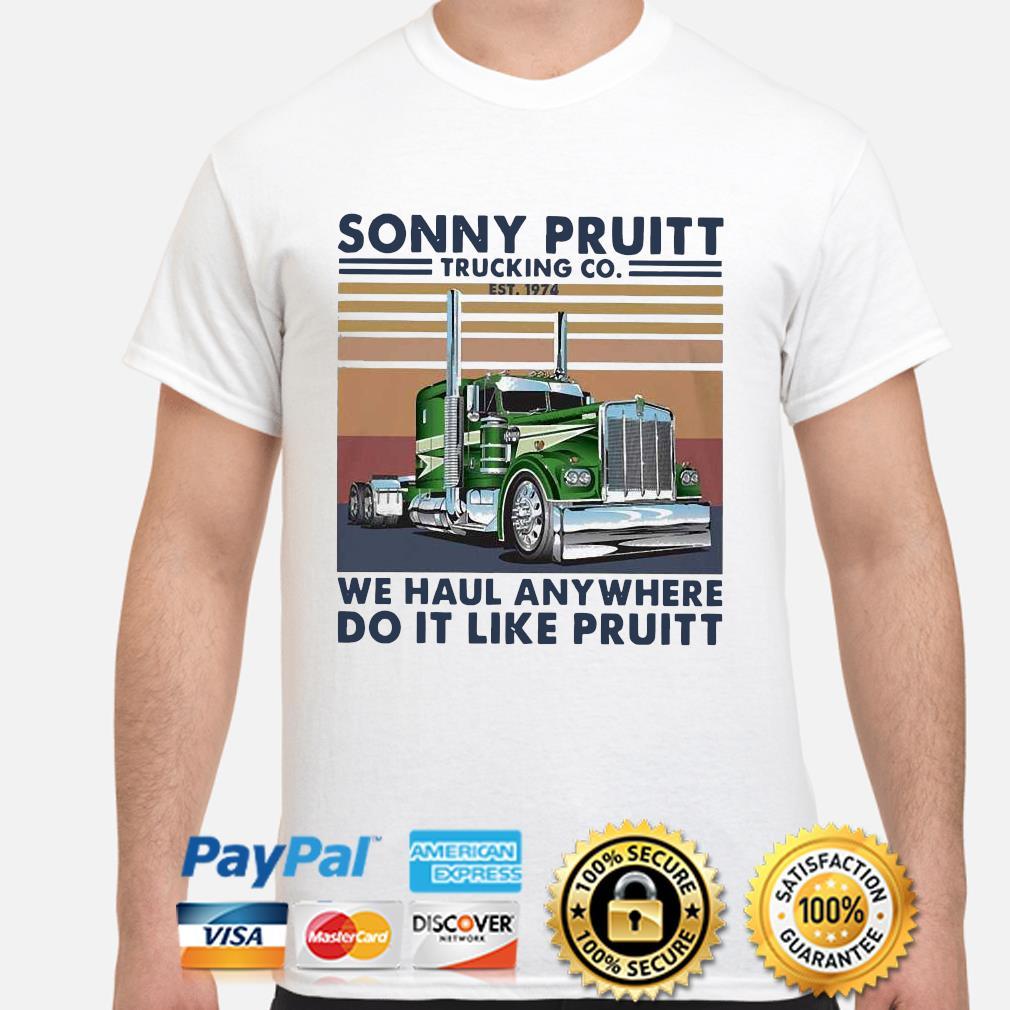 Sonny Pruitt Trucking Co est 1974 we haul any where do it like Pruitt vintage shirt