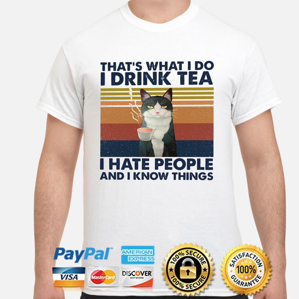 That's what I do I drink Tea I hate people and I know things vintage shirt