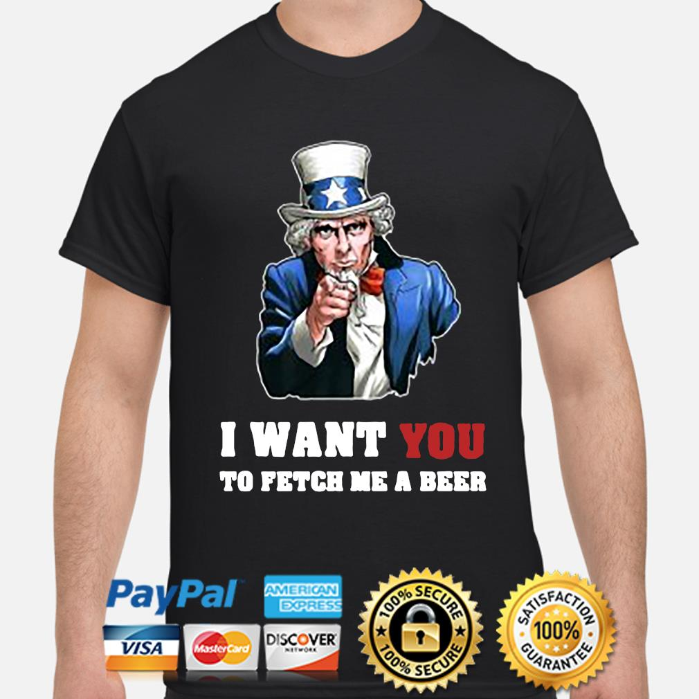 Uncle Sam I want you to fetch me a beer shirt