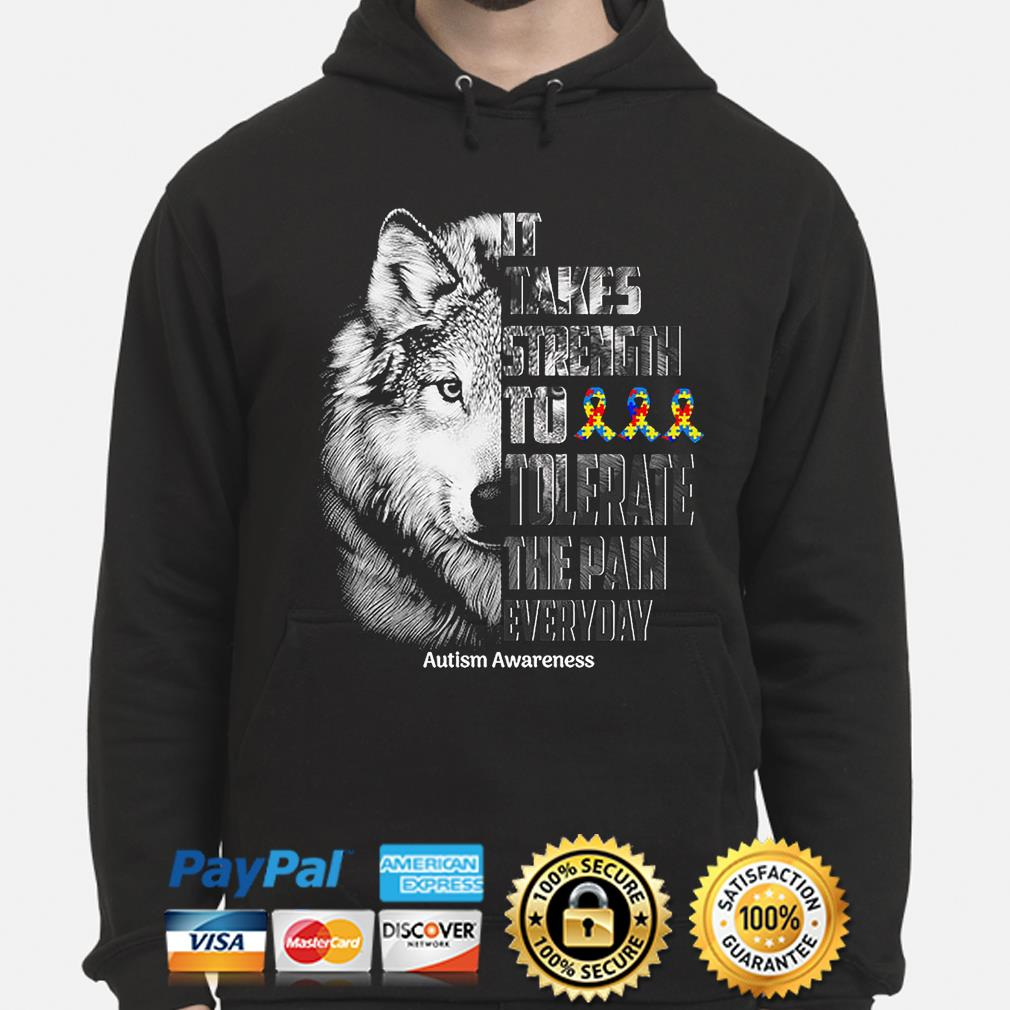 Wolf It takes strength to tolerate the pain everyday Autism Awareness s hoodie