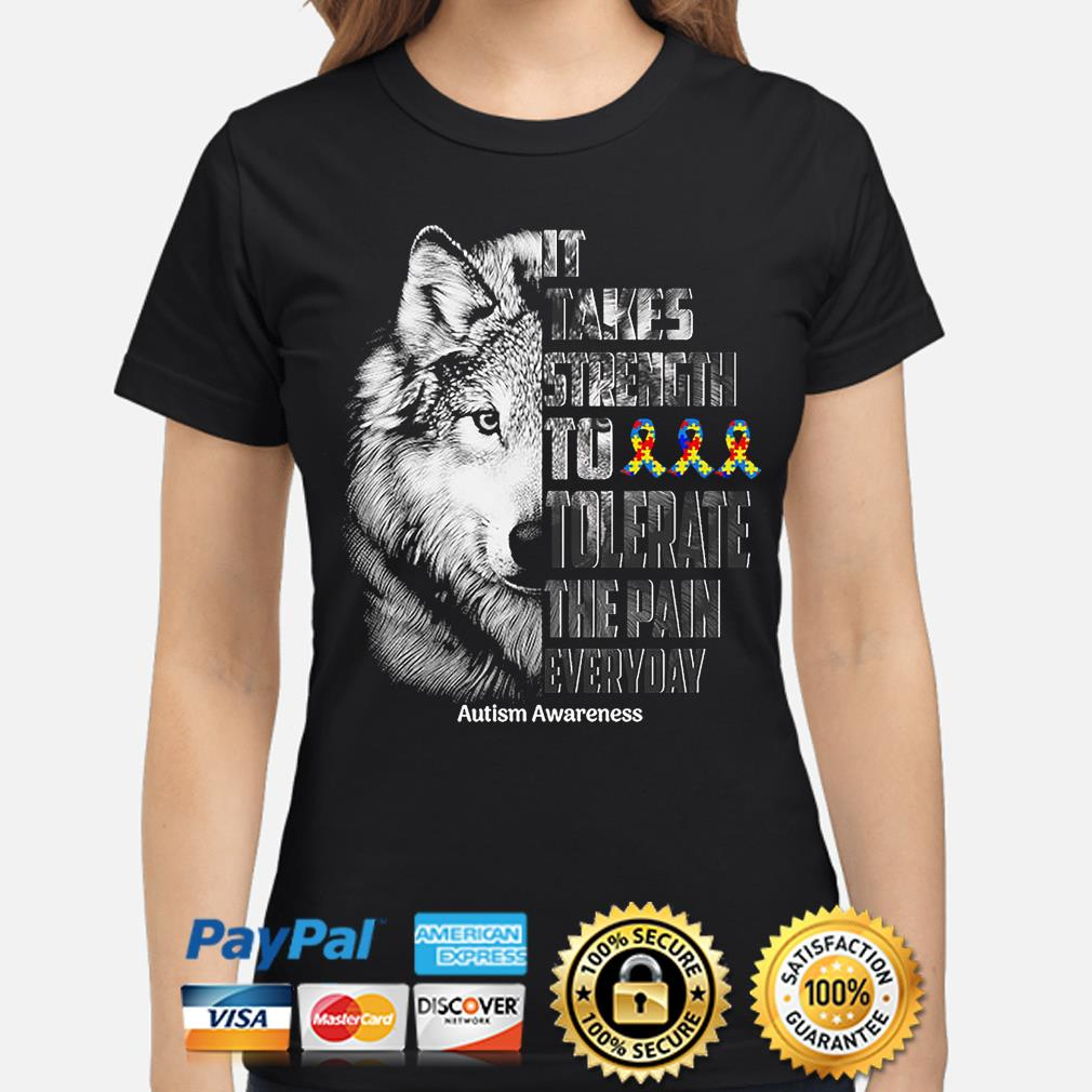 Wolf It takes strength to tolerate the pain everyday Autism Awareness s ladies-shirt