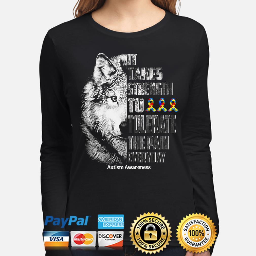 Wolf It takes strength to tolerate the pain everyday Autism Awareness s long-sleeve